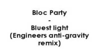 Bloc Party - Bluest light (Engineers anti-gravity remix)