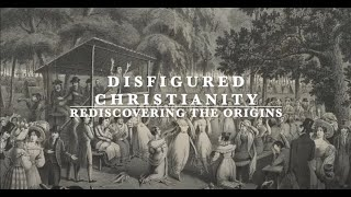 Disfigured Christianity: Rediscovering the Origins