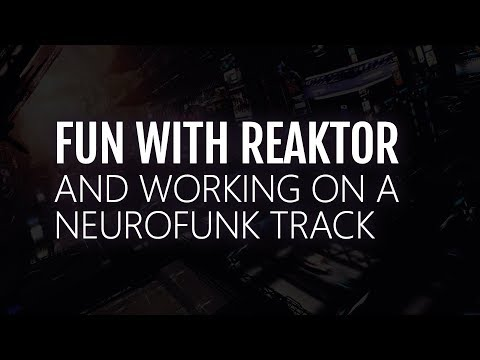 Playing around with REAKTOR and working on some NEUROFUNK