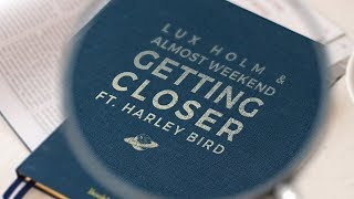 Lux Holm & Almost Weekend - Getting Closer (Ft. Harley Bird)