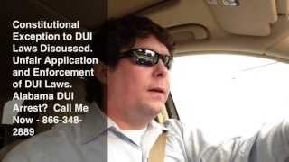 Alabama DUI Laws - Constitutional Exception to DUI Charges - Be Aware!  AL DUI Lawyer