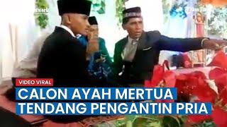 Video Viral, Calon Ayah Mertua Layangkan Tendangan ke Pengantin Pria Saat Akad Nikah