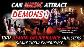 CAN MUSIC ATTRACT DEMONS?-2 DEMON DELIVERANCE MINISTERS SHARE THIER EXPERIENCE
