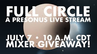 Full Circle • Studio One 5 and PreSonus Sphere Live Stream • July 7th at 10:00 a.m. CDT
