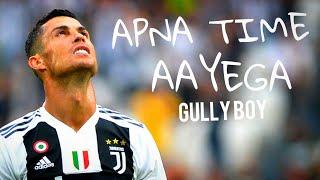 Apna Time Aayega | GULLY BOY | CR7 | DIVINE