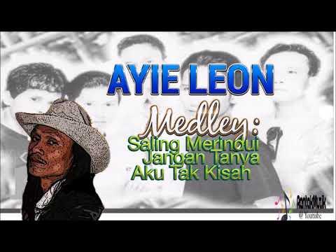 Ayie (Leon) - Medley: Saling Merindui, Jangan Tanya, Aku Tak Kisah