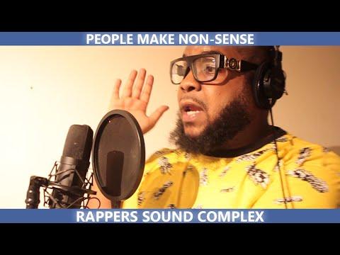 PEOPLE MAKE NON SENSE RAPPERS SOUND COMPLEX