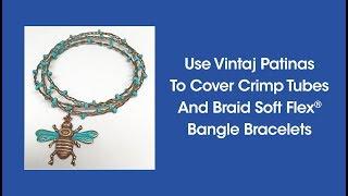 DIY Episode 1:16 - Use Vintaj Patinas To Cover Crimp Tubes And Braid Soft Flex Bangle Bracelets