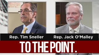 To The Point: Reps. Jack O'Malley and Tim Sneller