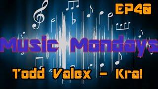 Music Mondays EP #40 | Todd Valex - KRA! | L118A/Scar Moab