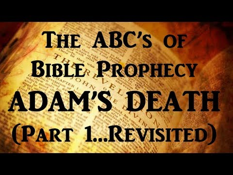 #14)  Rethinking Adam's Death, Part 2 (Video #1 Addendum) (The ABC's of Bible Prophecy Series)