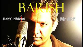 Barish \ Half Girlfriend| Cover By Akshat Raj |Audio Song