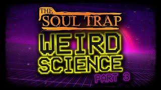 Weird Science Part 3