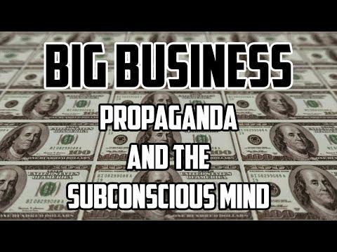 Big Business – Propaganda and the Subconscious Mind