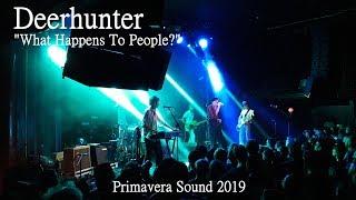 Deerhunter - What Happens To People? - live at Primavera Sound 2019