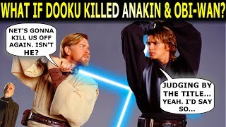 What If Count Dooku Killed Anakin and Obi-Wan in Episode 3?