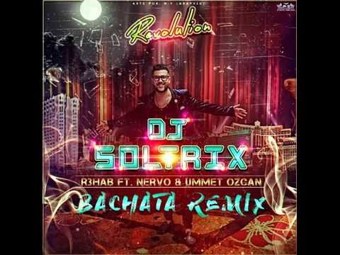 DJ Soltrix - Revolution-Bachata Remix - R3hab Ft. NERVO & Ummet Ozcan