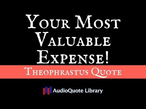 Theophrastus Quote - Your Most Valuable Expense!