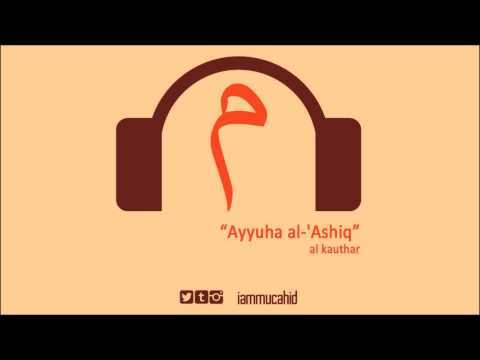 Ayyuha Al-Ashiq - Al Kauthar
