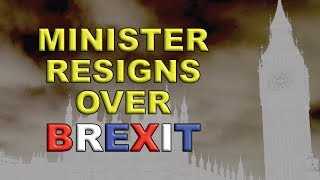 Minister resigns over Brexit!