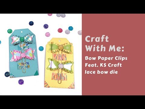 Craft With Me: Bow Paper Clips Feat. KS Craft lace bow die