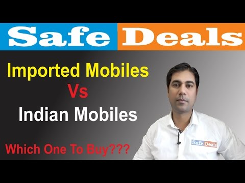 Imported Phones Vs Indian Phones - Difference Explained In Hindi - Which One To Buy
