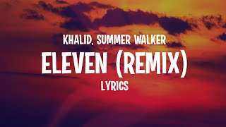 Khalid - Eleven ft. Summer Walker (Remix) Lyrics