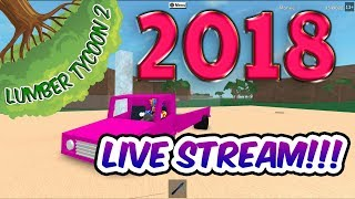 Roblox | lumber tycoon 2 2018 HAPPY NEW YEAR LIVESTREAM