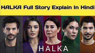 Halka Turkish Drama Full Story Explained In Hindi