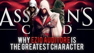 Why Ezio Auditore Is One of The GREATEST Characters of All Time | Assassin