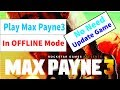 How to play max payne 3 in offline mode