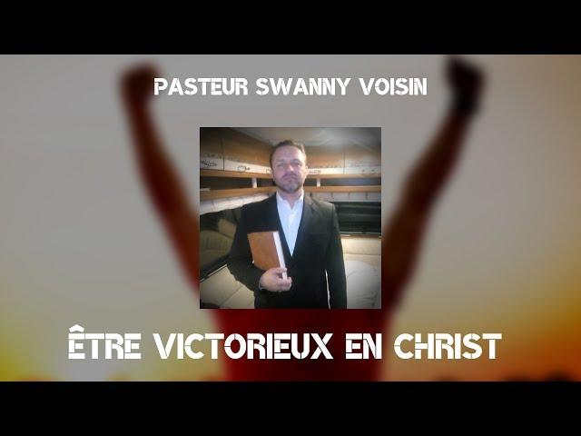 Prédication - Être Victorieux en Christ - Pasteur Swanny Voisin