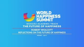 Robert Wolcott – Reflections on the Future of Happiness