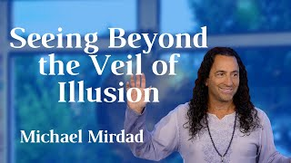 Seeing Beyond the Veil of Illusion