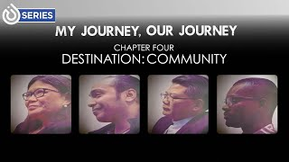 My Journey, Our Journey Chapter Four: Destination - Community
