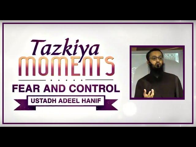 Fear & Control by Ustadh M Adeel Hanif┇TAZKIYA MOMENTS┇Burooj Institute┇Watch in ᴴᴰ