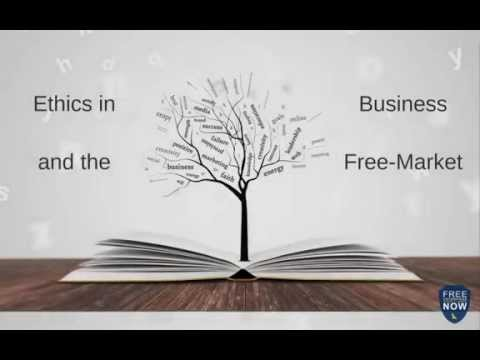 Free Enterprise Now - 4.4 Ethics in Business and the Free Market