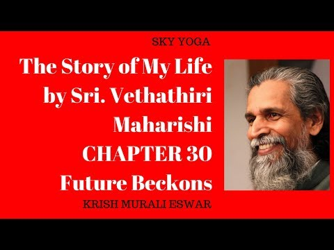 The Story of My Life  by Sri. Vethathiri Maharishi CHAPTER 30 Future Beckons
