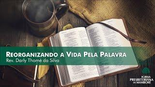 Reorganizando a Vida Pela Palavra | Rev. Darly Thomé da Silva