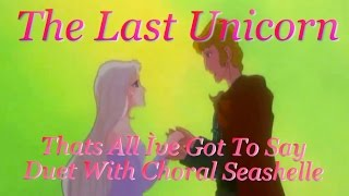The Last Unicorn - Thats All I`ve Got To Say (Duet With Choral Seashelle)