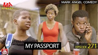 MY PASSPORT (Mark Angel Comedy) (Episode 271)