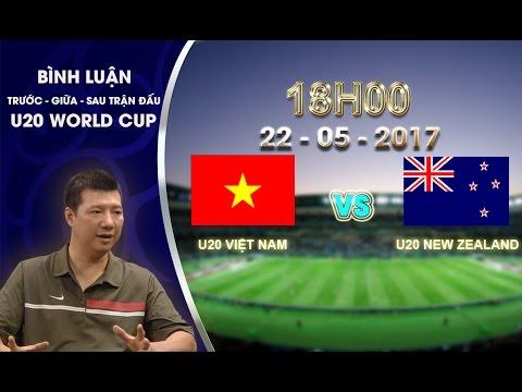 TRỰC TIẾP | BÌNH LUẬN SAU TRẬN ĐẤU U20 VIỆT NAM vs U20 NEW ZEALAND | BẢNG E VCK U20 WORLD CUP 2017