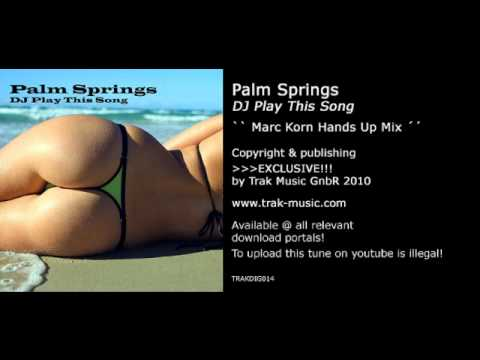 Palm Springs - DJ Play This Song (Marc Korn Hands Up Mix)