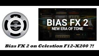 Celestion F12-X200 on Bias FX 2 !!
