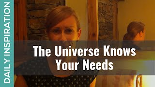The Universe Knows Your Needs