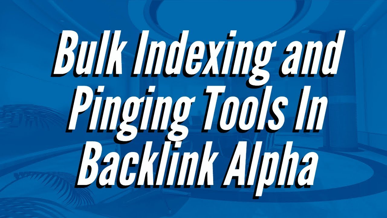 Bulk Indexing and Pinging Tools In Backlink Alpha