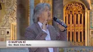 Erkan MUTLU - O NÛR' UN Kİ (a.s.)