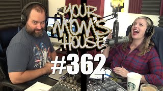 Your Mom's House Podcast - Ep. 362