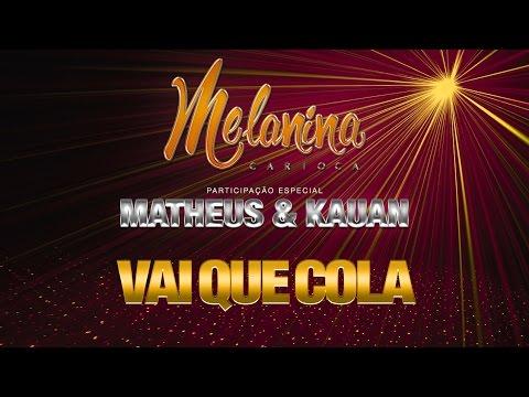 Melanina Carioca - Vai Que Cola (Participação Matheus & Kauan) (Video Oficial)