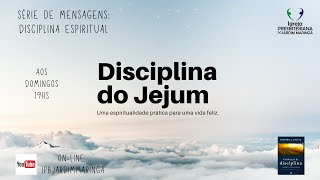 Mateus 6.16-18 - Disciplinas espirituais - Jejum